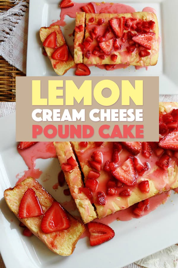 Fresh lemon cream cheese pound cake with strawberry topping, the perfect summer dessert made from cake mix!