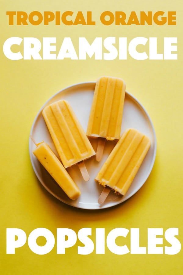 Tropical Orange Creamsicle Popsicles